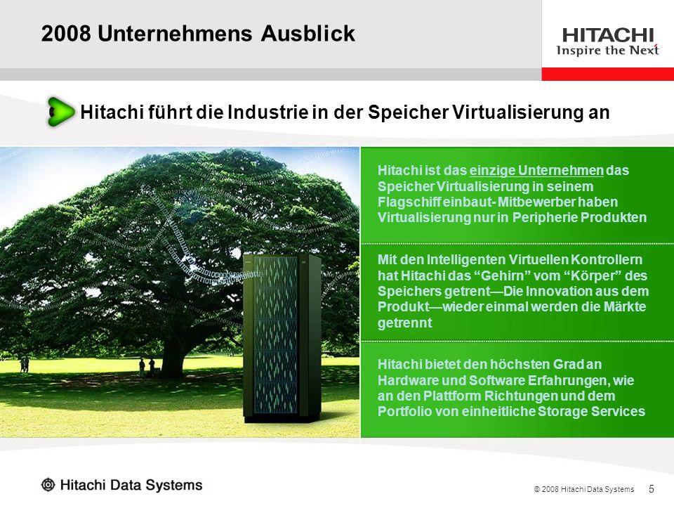5 © 2008 Hitachi Data Systems 2008 Unternehmens Ausblick Hitachi führt die Industrie in der Speicher Virtualisierung an Hitachi ist das einzige Untern