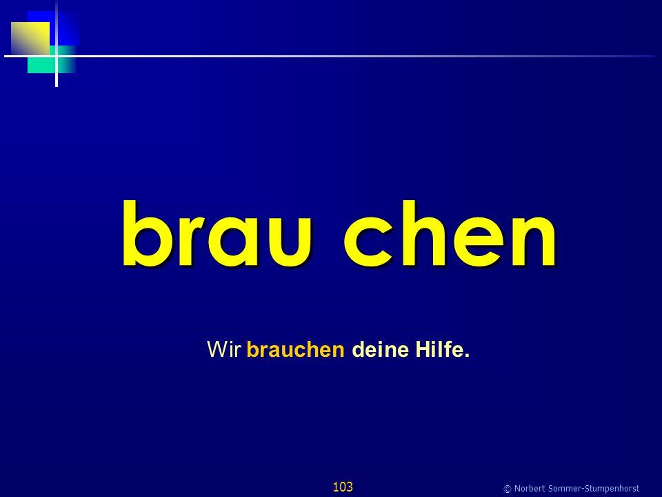 103 © Norbert Sommer-Stumpenhorst brau chen Wir brauchen deine Hilfe.