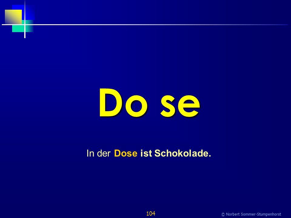 104 © Norbert Sommer-Stumpenhorst Do se In der Dose ist Schokolade.