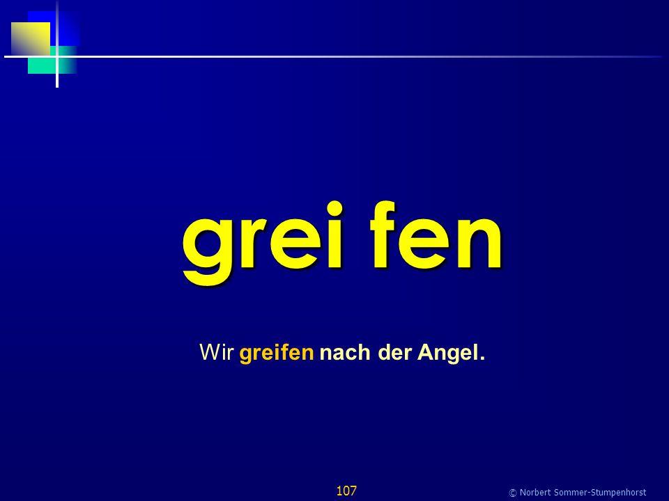 107 © Norbert Sommer-Stumpenhorst grei fen Wir greifen nach der Angel.