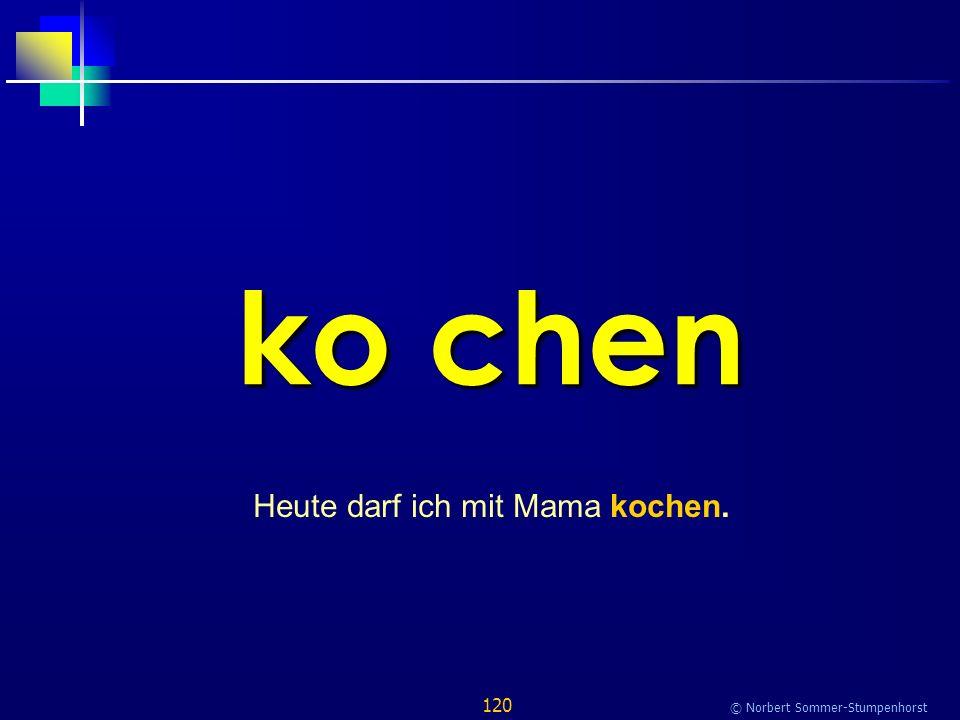 120 © Norbert Sommer-Stumpenhorst ko chen Heute darf ich mit Mama kochen.
