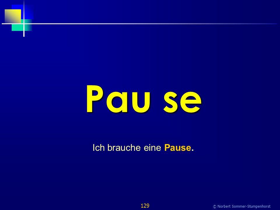 129 © Norbert Sommer-Stumpenhorst Pau se Ich brauche eine Pause.