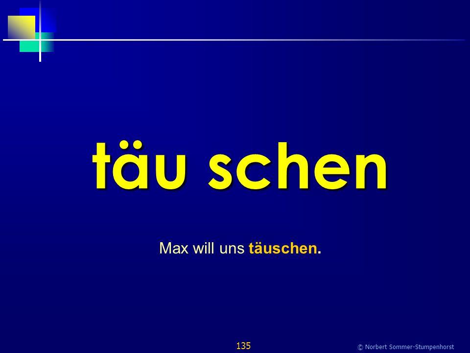 135 © Norbert Sommer-Stumpenhorst täu schen Max will uns täuschen.