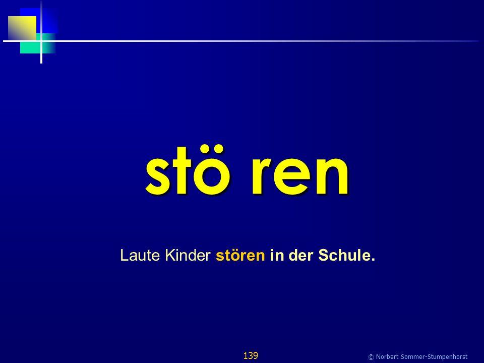 139 © Norbert Sommer-Stumpenhorst stö ren Laute Kinder stören in der Schule.