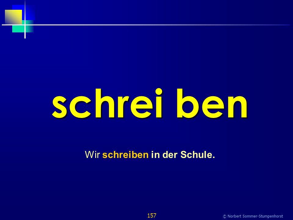 157 © Norbert Sommer-Stumpenhorst schrei ben Wir schreiben in der Schule.