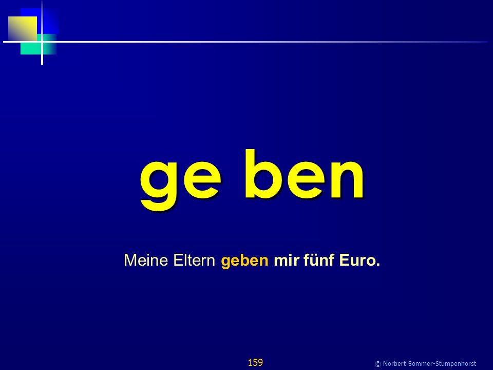 159 © Norbert Sommer-Stumpenhorst ge ben Meine Eltern geben mir fünf Euro.