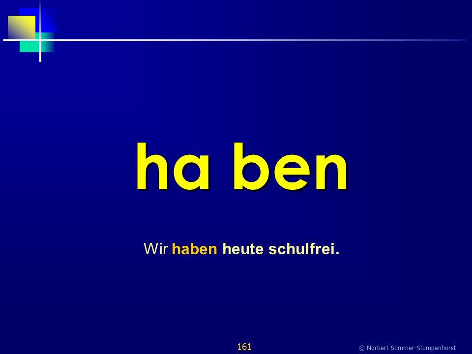 161 © Norbert Sommer-Stumpenhorst ha ben Wir haben heute schulfrei.