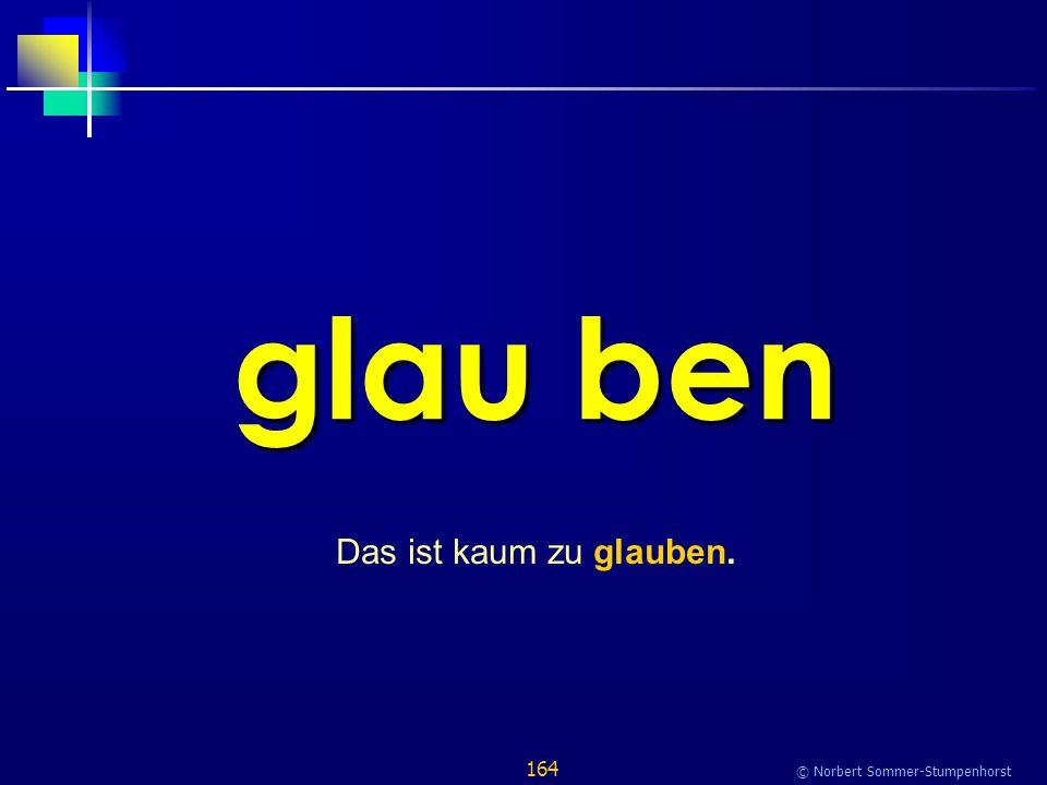 164 © Norbert Sommer-Stumpenhorst glau ben Das ist kaum zu glauben.