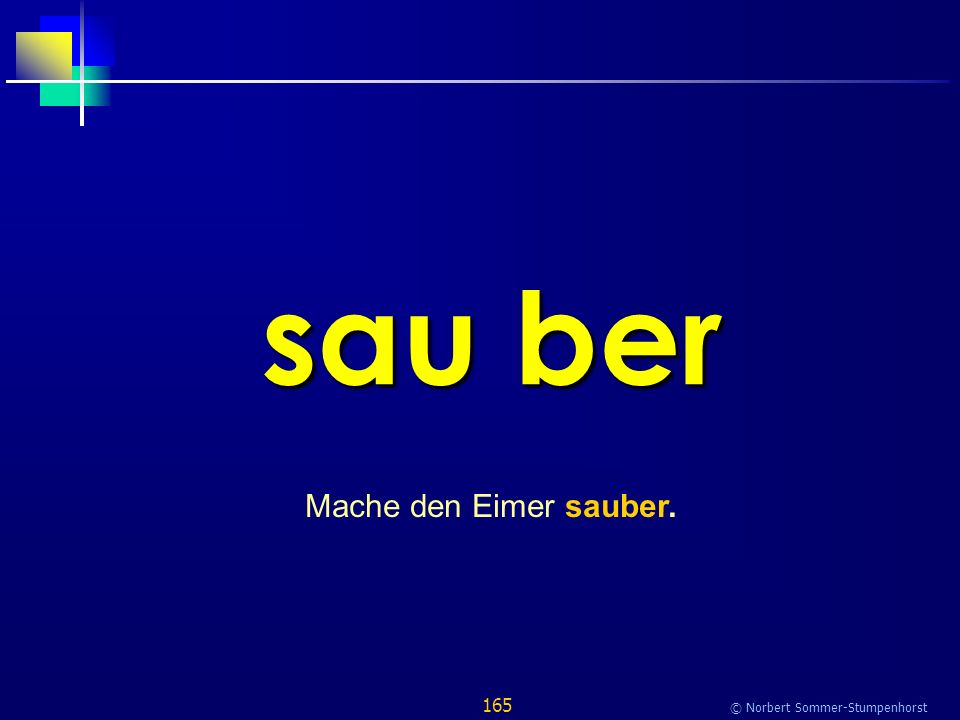165 © Norbert Sommer-Stumpenhorst sau ber Mache den Eimer sauber.