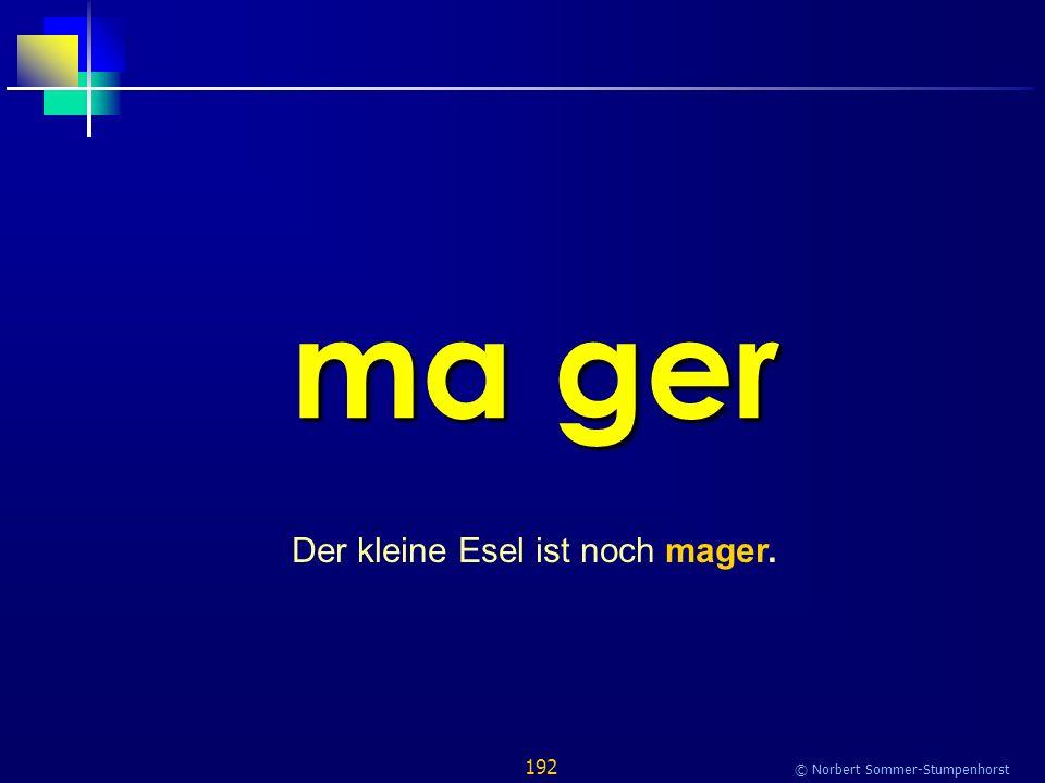 192 © Norbert Sommer-Stumpenhorst ma ger Der kleine Esel ist noch mager.