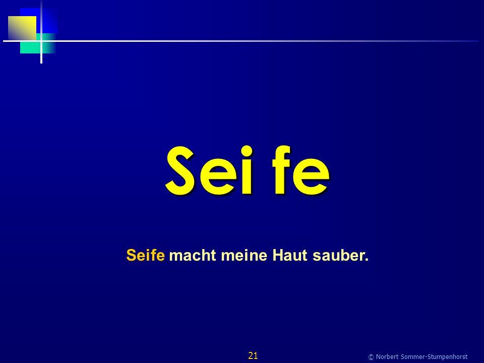 21 © Norbert Sommer-Stumpenhorst Sei fe Seife macht meine Haut sauber.