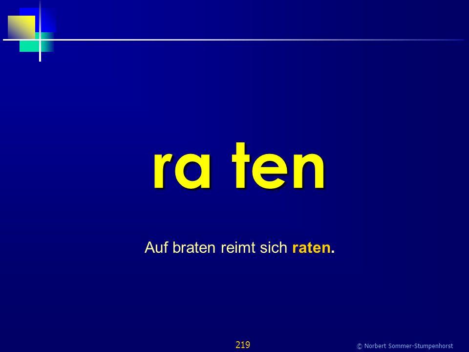 219 © Norbert Sommer-Stumpenhorst ra ten Auf braten reimt sich raten.