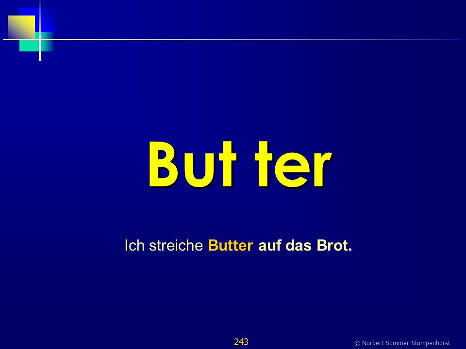 243 © Norbert Sommer-Stumpenhorst But ter Ich streiche Butter auf das Brot.