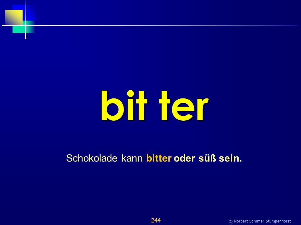 244 © Norbert Sommer-Stumpenhorst bit ter Schokolade kann bitter oder süß sein.