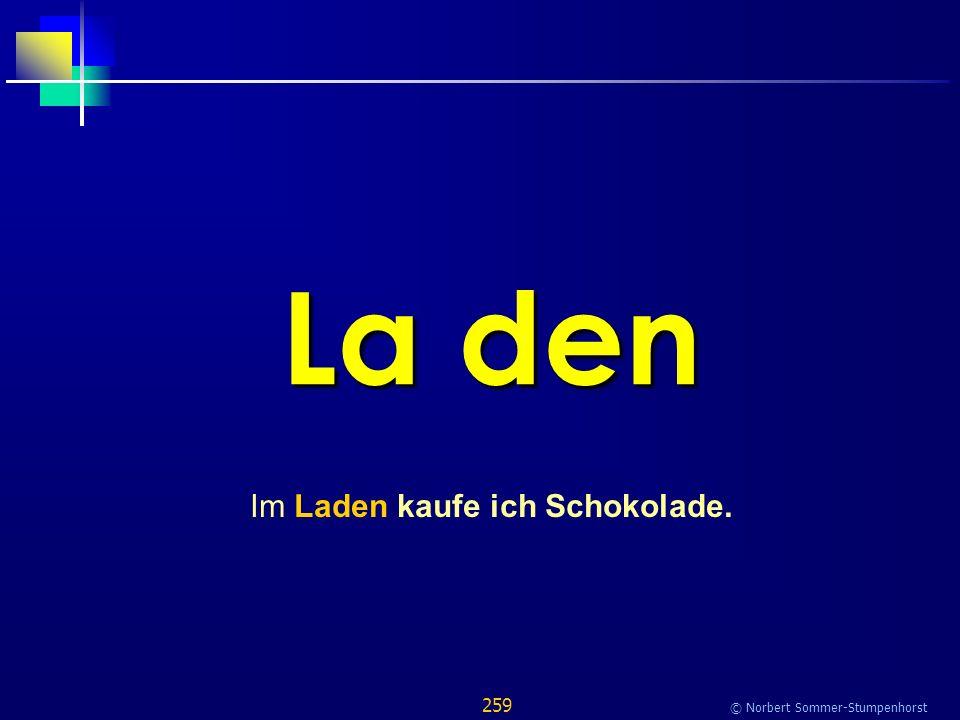 259 © Norbert Sommer-Stumpenhorst La den Im Laden kaufe ich Schokolade.