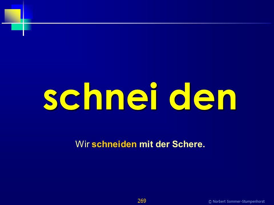 269 © Norbert Sommer-Stumpenhorst schnei den Wir schneiden mit der Schere.