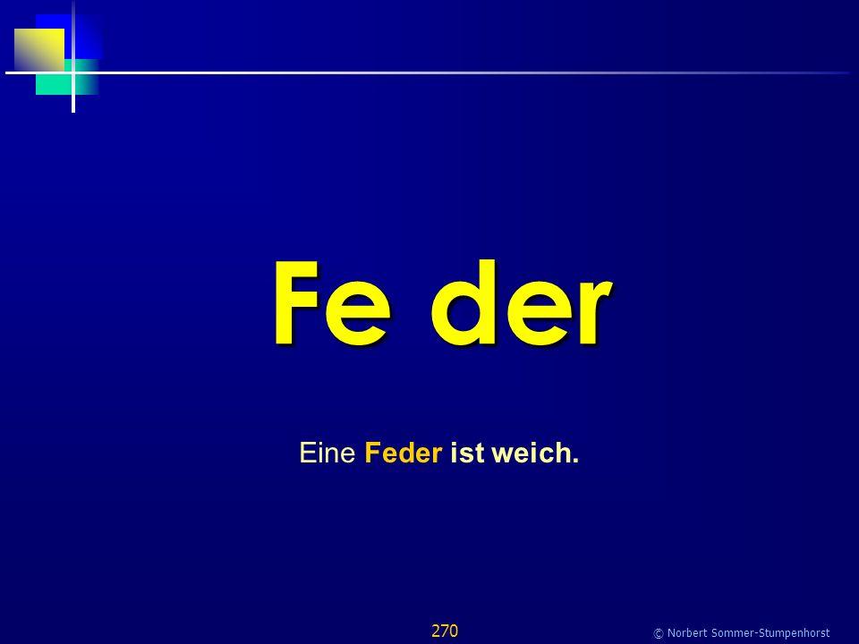 270 © Norbert Sommer-Stumpenhorst Fe der Eine Feder ist weich.