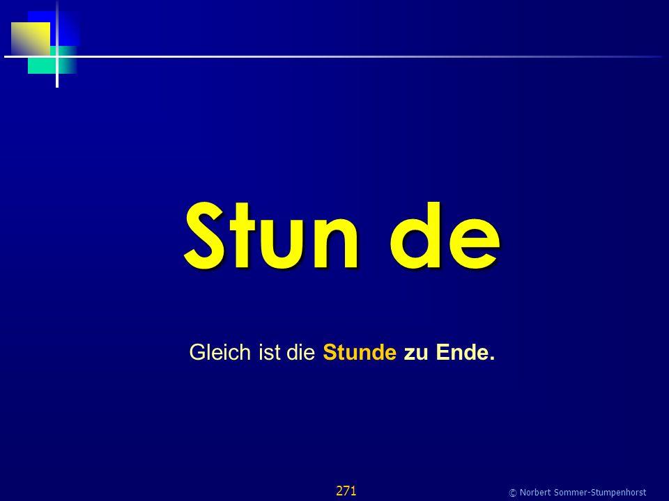 271 © Norbert Sommer-Stumpenhorst Stun de Gleich ist die Stunde zu Ende.