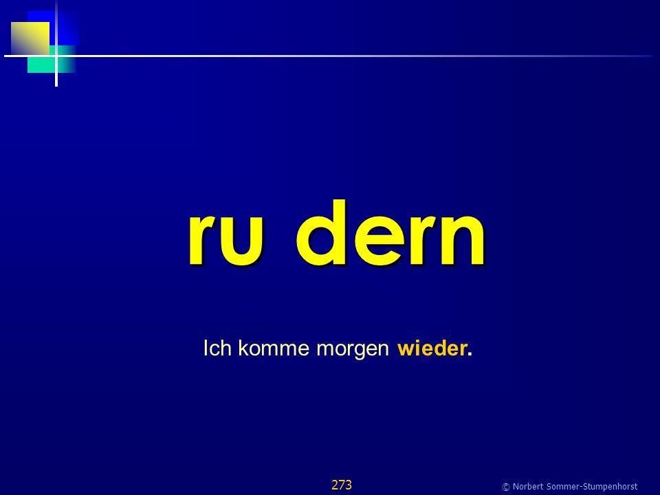 273 © Norbert Sommer-Stumpenhorst ru dern Ich komme morgen wieder.