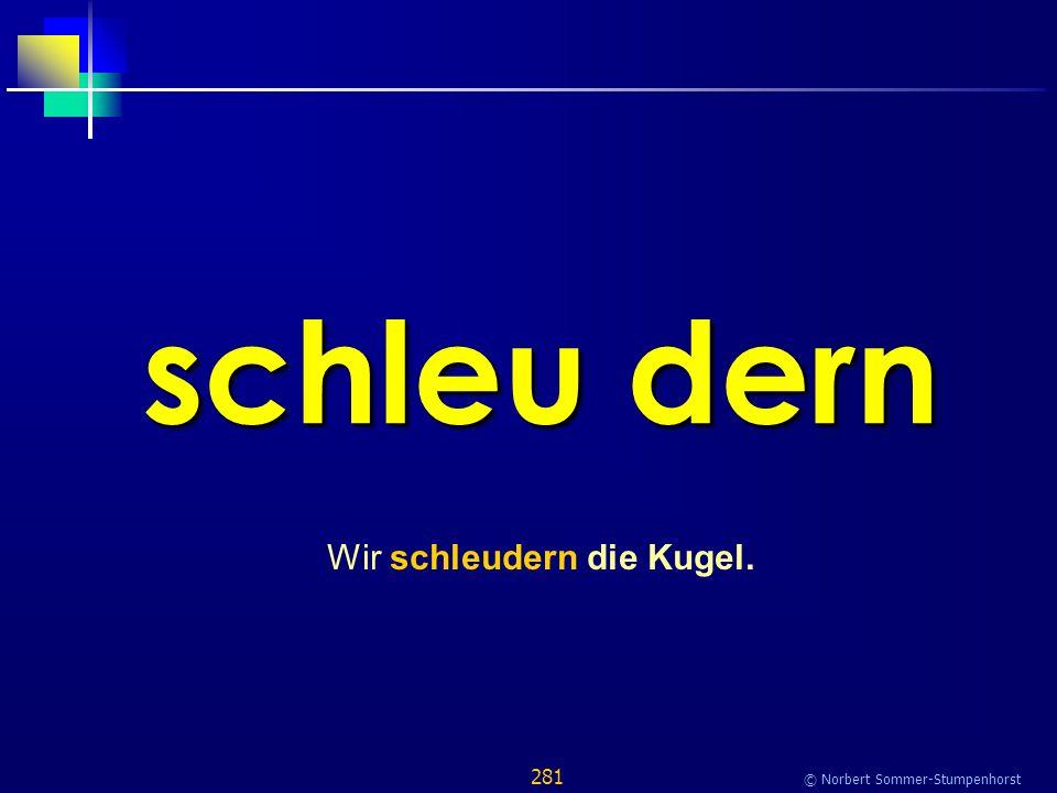 281 © Norbert Sommer-Stumpenhorst schleu dern Wir schleudern die Kugel.