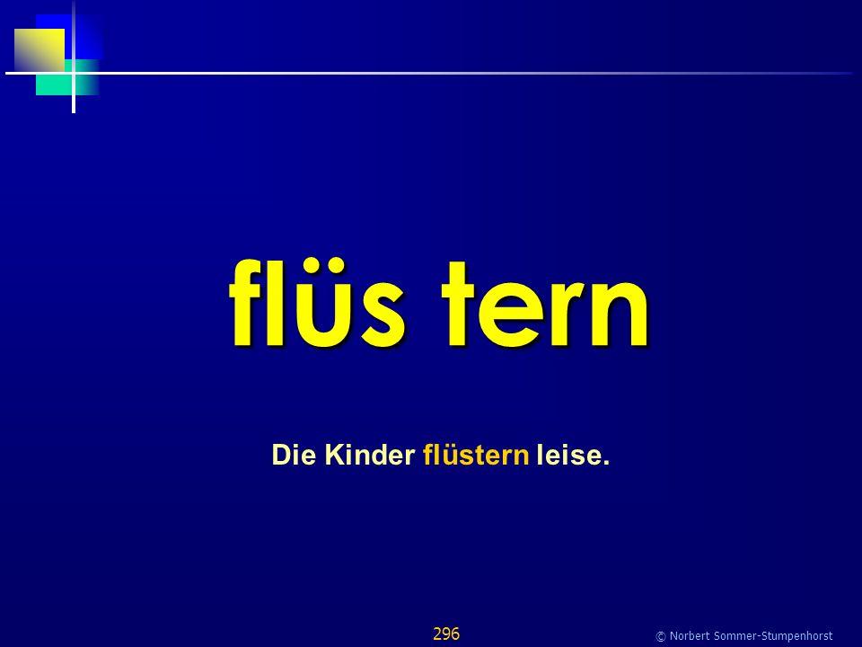 296 © Norbert Sommer-Stumpenhorst flüs tern Die Kinder flüstern leise.