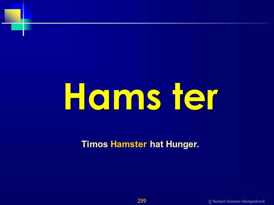 299 © Norbert Sommer-Stumpenhorst Hams ter Timos Hamster hat Hunger.