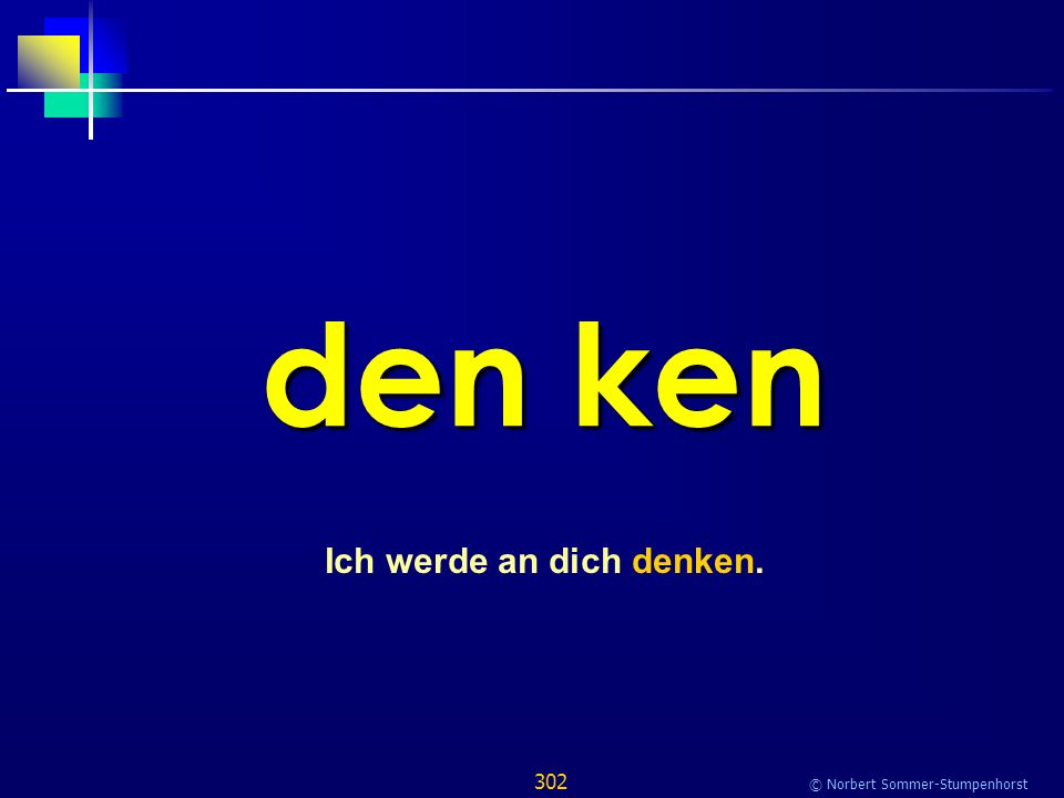 302 © Norbert Sommer-Stumpenhorst den ken Ich werde an dich denken.