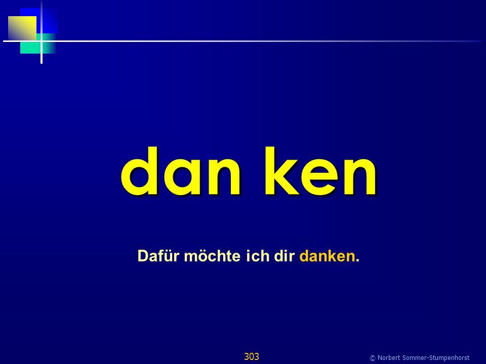 303 © Norbert Sommer-Stumpenhorst dan ken Dafür möchte ich dir danken.