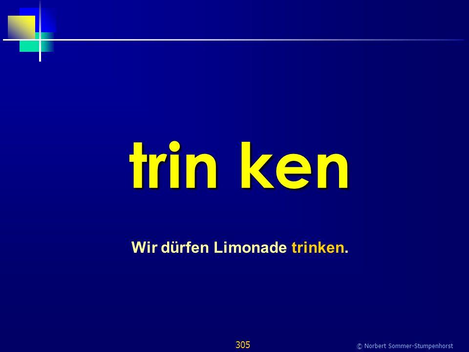 305 © Norbert Sommer-Stumpenhorst trin ken Wir dürfen Limonade trinken.