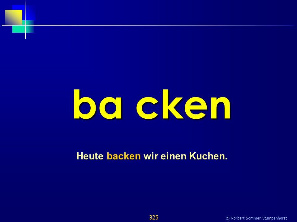 325 © Norbert Sommer-Stumpenhorst ba cken Heute backen wir einen Kuchen.