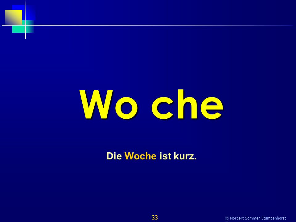 33 © Norbert Sommer-Stumpenhorst Wo che Die Woche ist kurz.