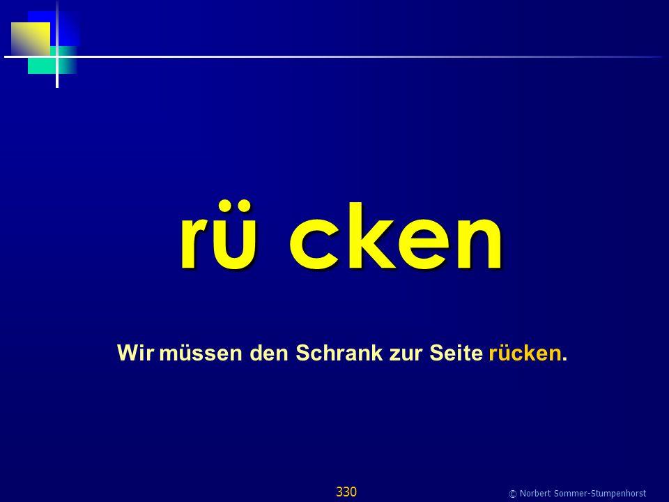 330 © Norbert Sommer-Stumpenhorst rü cken Wir müssen den Schrank zur Seite rücken.