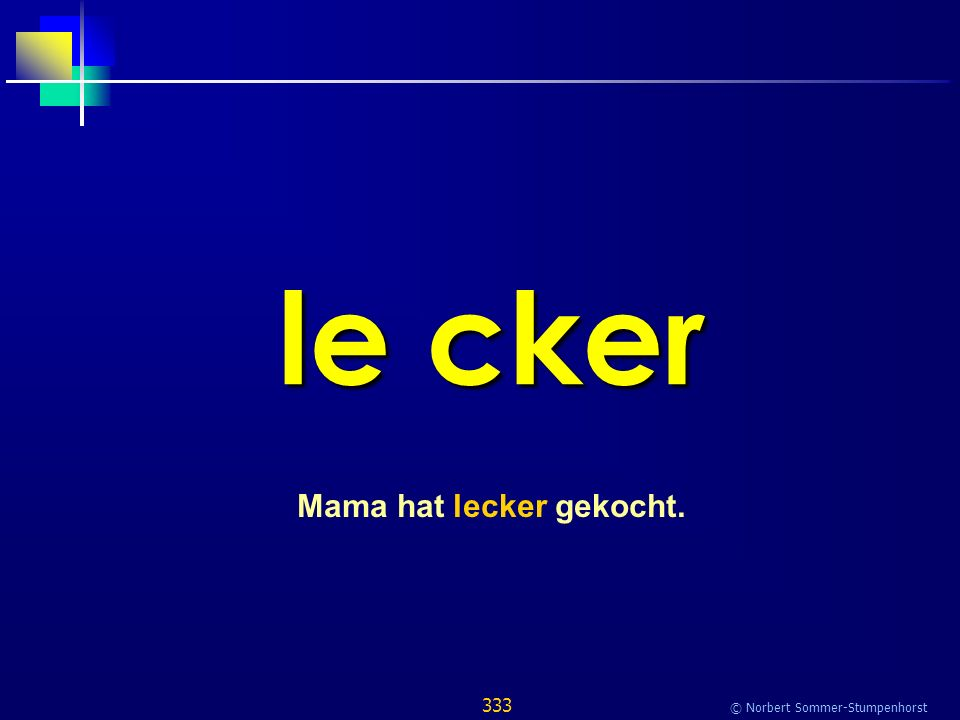333 © Norbert Sommer-Stumpenhorst le cker Mama hat lecker gekocht.