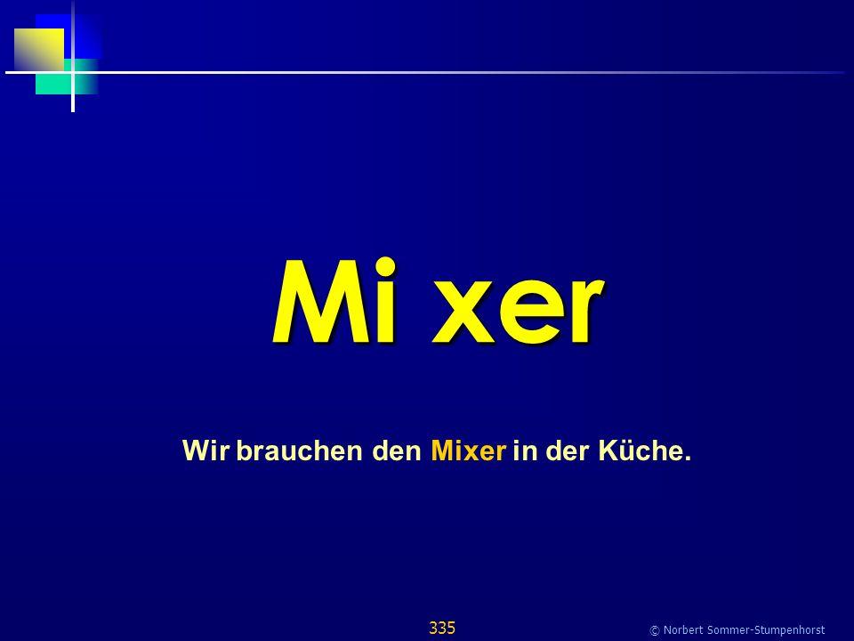 335 © Norbert Sommer-Stumpenhorst Mi xer Wir brauchen den Mixer in der Küche.