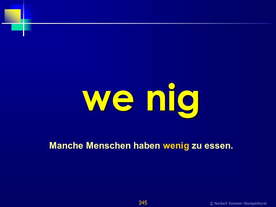 345 © Norbert Sommer-Stumpenhorst we nig Manche Menschen haben wenig zu essen.