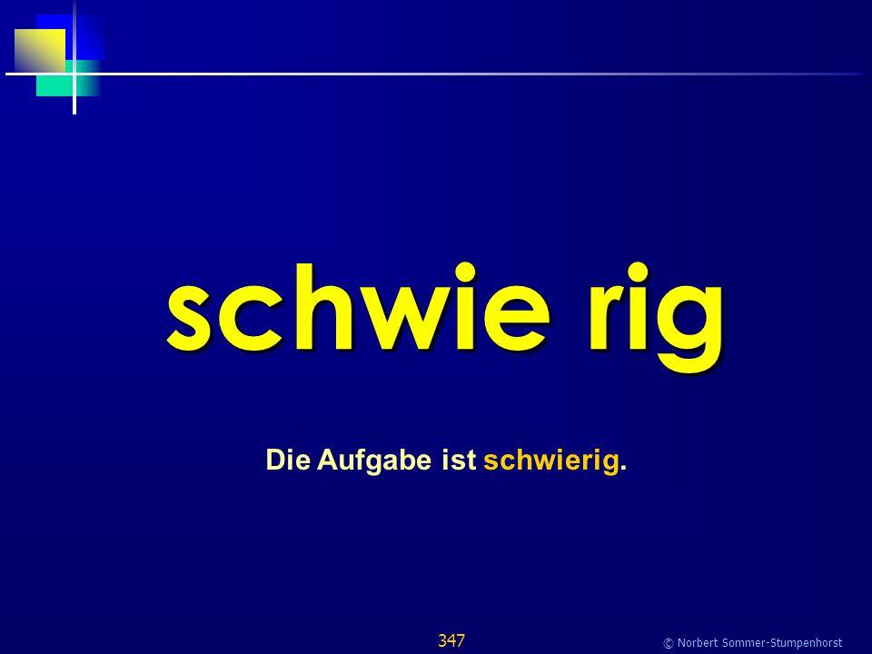 347 © Norbert Sommer-Stumpenhorst schwie rig Die Aufgabe ist schwierig.