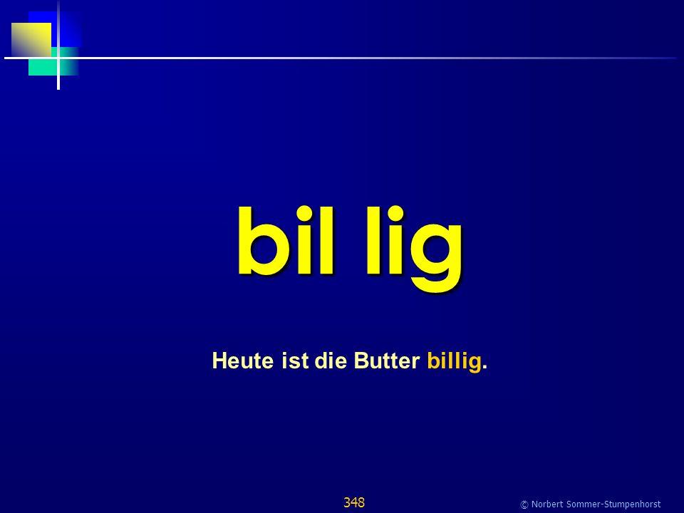 348 © Norbert Sommer-Stumpenhorst bil lig Heute ist die Butter billig.