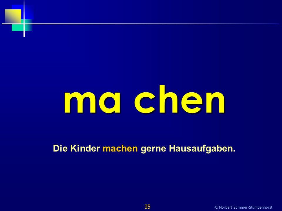 35 © Norbert Sommer-Stumpenhorst ma chen Die Kinder machen gerne Hausaufgaben.