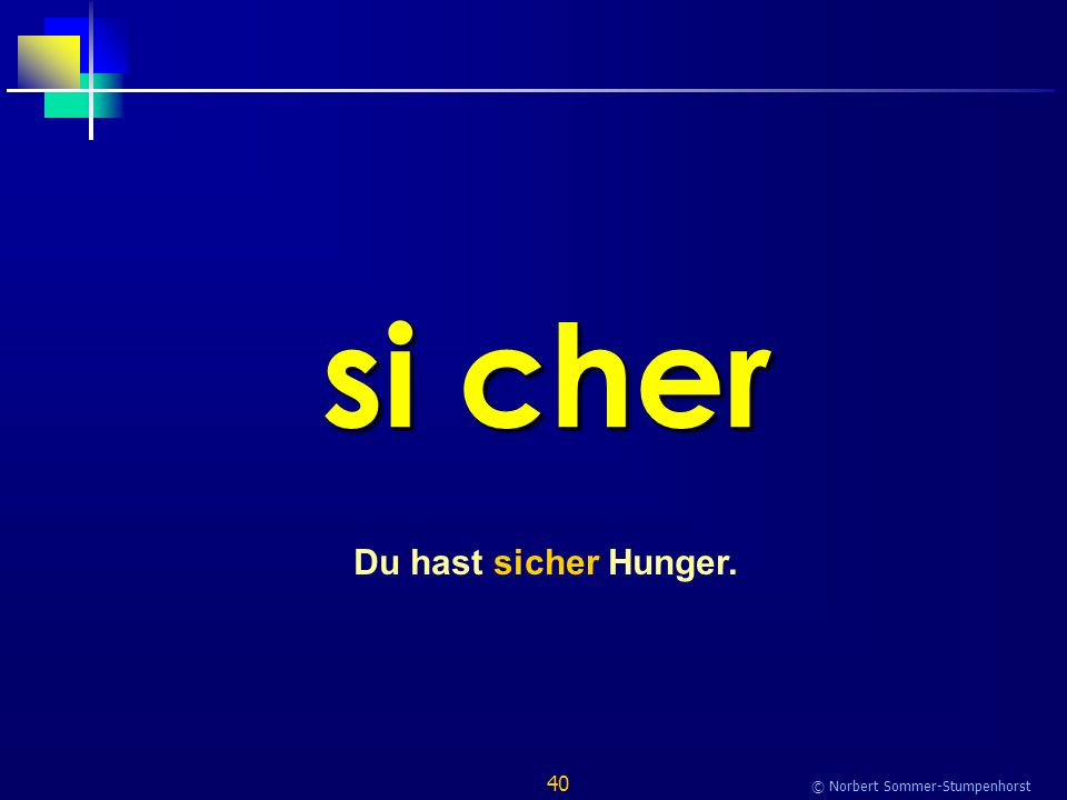 40 © Norbert Sommer-Stumpenhorst si cher Du hast sicher Hunger.