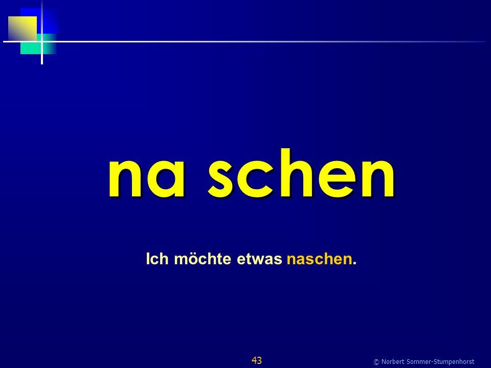 43 © Norbert Sommer-Stumpenhorst na schen Ich möchte etwas naschen.