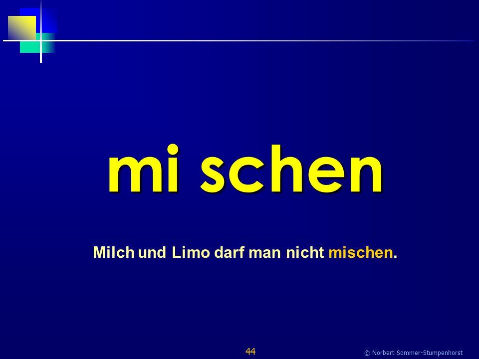44 © Norbert Sommer-Stumpenhorst mi schen Milch und Limo darf man nicht mischen.