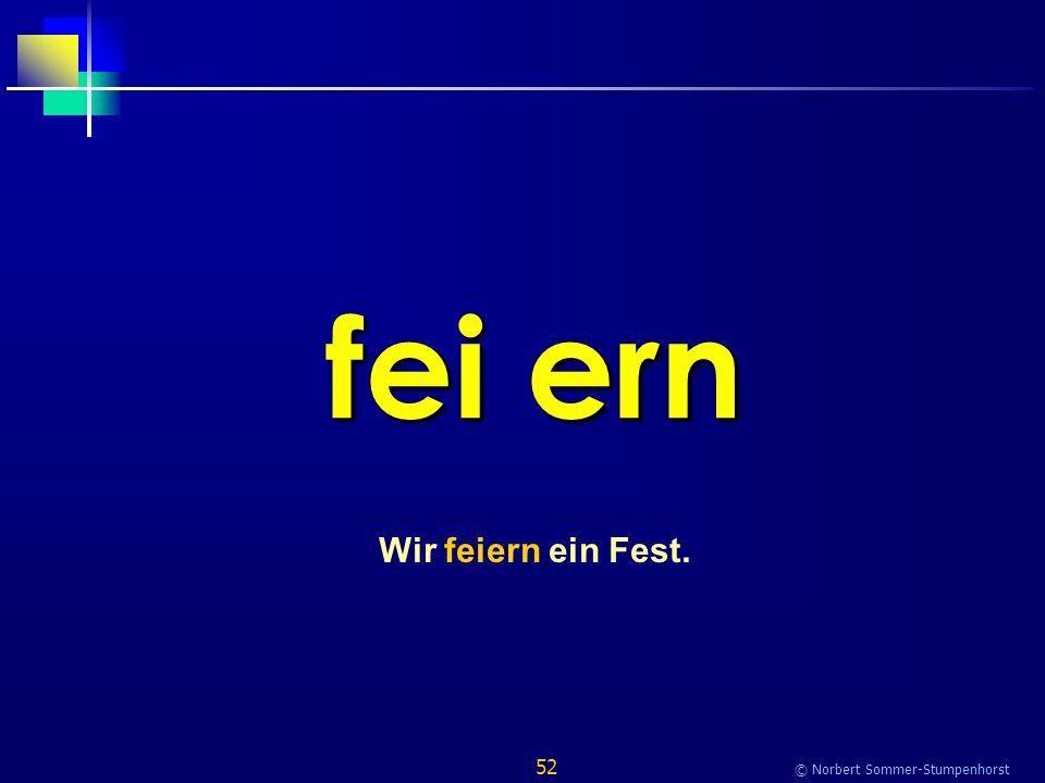 52 © Norbert Sommer-Stumpenhorst fei ern Wir feiern ein Fest.