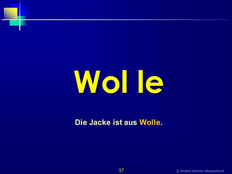 57 © Norbert Sommer-Stumpenhorst Wol le Die Jacke ist aus Wolle.