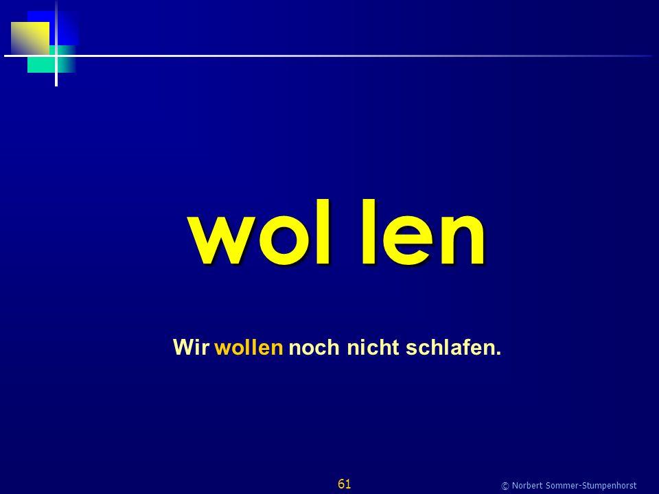 61 © Norbert Sommer-Stumpenhorst wol len Wir wollen noch nicht schlafen.