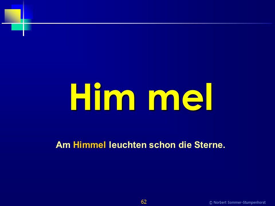 62 © Norbert Sommer-Stumpenhorst Him mel Am Himmel leuchten schon die Sterne.