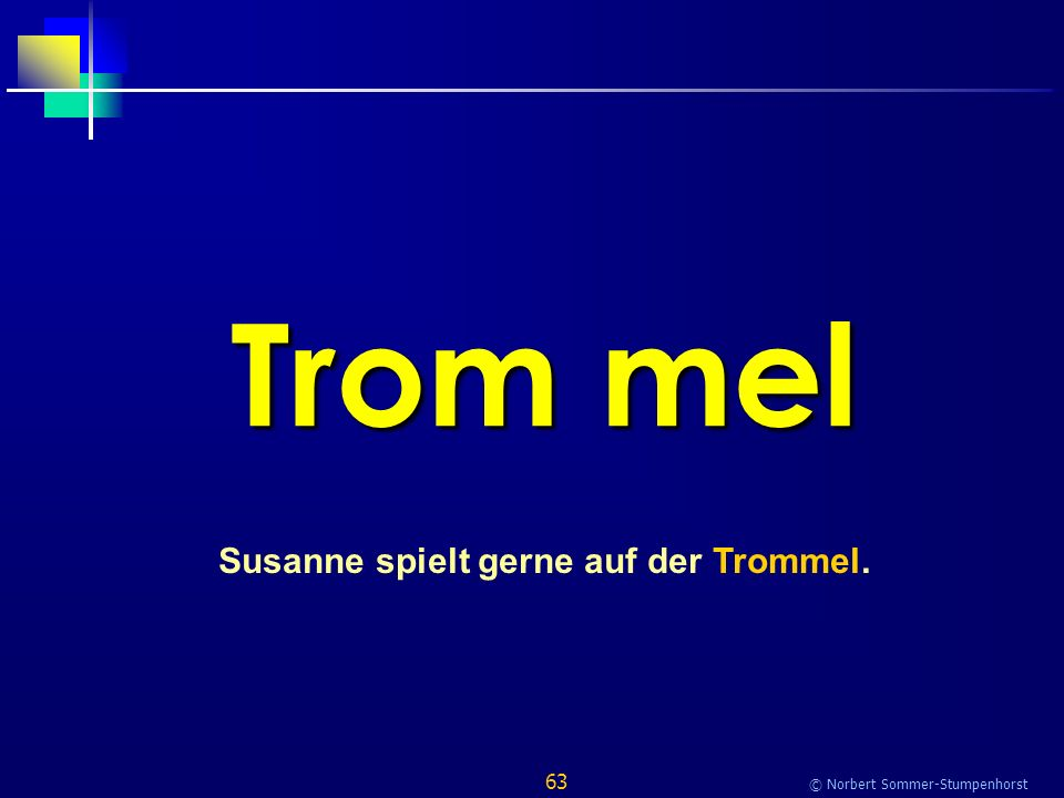 63 © Norbert Sommer-Stumpenhorst Trom mel Susanne spielt gerne auf der Trommel.