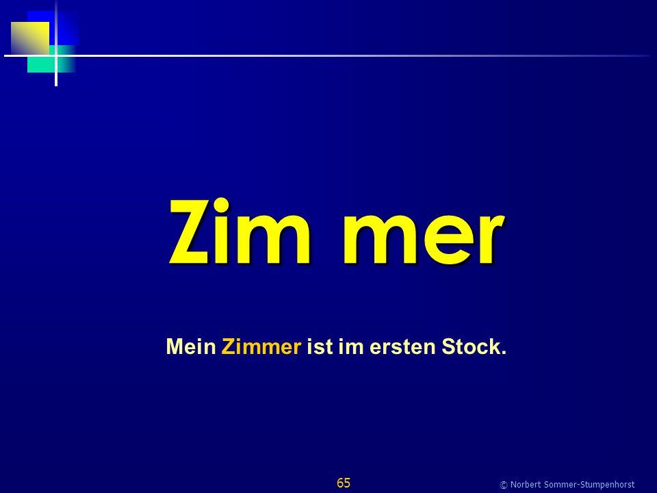 65 © Norbert Sommer-Stumpenhorst Zim mer Mein Zimmer ist im ersten Stock.