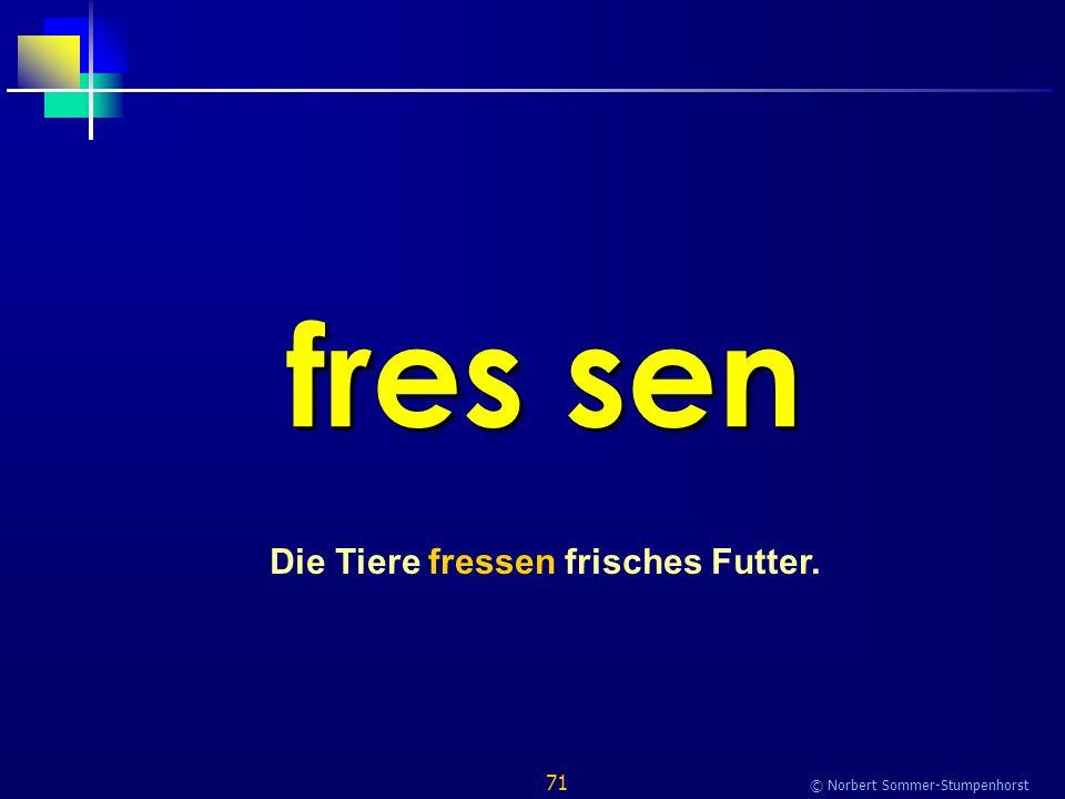 71 © Norbert Sommer-Stumpenhorst fres sen Die Tiere fressen frisches Futter.