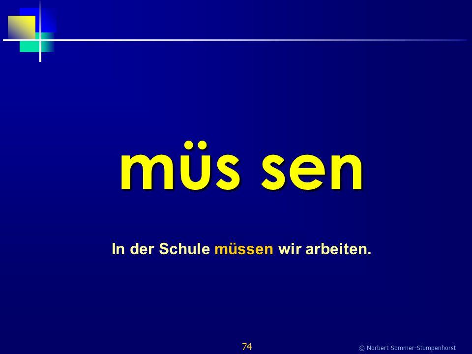 74 © Norbert Sommer-Stumpenhorst müs sen In der Schule müssen wir arbeiten.