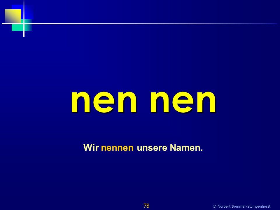 78 © Norbert Sommer-Stumpenhorst nen nen Wir nennen unsere Namen.